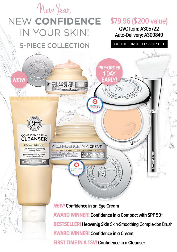New Year, New Confidence In Your Skin! 5-Piece Collection - $79.96 -$200 value - QVC Item: A305722 - Auto-Delivery: A309849 - NEW! Confidence in an Eye Cream - AWARD WINNER! - Confidence in a Compact with SPF 50 plus - BESTSELLER! Heavenly Skin Skin-Smoothing Complexion Brush - AWARD WINNER! Confidence in a Cream - FIRST TIME IN A TSV! - Confidence in a Cleanser - BE THE FIRST TO SHOP IT >